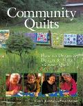Community Quilts How to Organize, Design, & Make a Group Quilt
