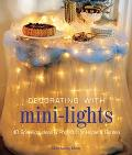 Decorating With Mini-Lights 40 Sparkling Ideas & Projects for Home & Garden