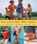Run, Jump, Hide, Slide, Splash The 200 Best Outdoor Games Ever