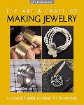Art and Craft of Making Jewelry A Complete Guide to Essential Techniques