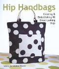 Hip Handbags Creating & Embellishing 40 Great-Looking Bags