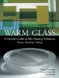 Warm Glass A Complete Guide To Kiln-forming Techniques Fusing, Slumping, Casting