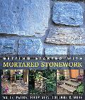 Getting Started With Mortared Stonework Walls, Patios, Fireplaces, Columns & More
