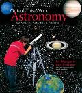 Out-of-this-world Astronomy 50 Amazing Activities & Projects