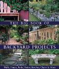 Big Book of Backyard Projects Walls, Fences, Paths, Patios, Benches, Chairs & More