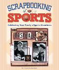 Scrapbooking Sports Celebrating Your Family's Sports Adventures