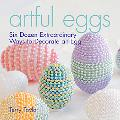 Artful Eggs Six Dozen Extraordinary Ways To Decorate An Egg