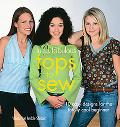 Fun & Fabulous Tops To Sew 10 Easy Designs For The Totally Cool Beginner