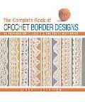 Complete Book of Crochet Border Designs Hundreds of Classic & Original Patterns