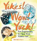 Yikes! Wow! Yuck! Fun Experiments for Your First Science Fair