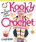 Kooky Crochet 30 Remarkably Wacky Projects