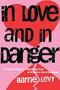 In Love and in Danger A Teen's Guide to Breaking Free to Abusive Relationships
