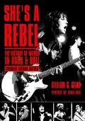 She's a Rebel The Histroy of Women in Rock and Roll