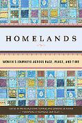 Homelands Women's Journeys Across Race, Place, And Time