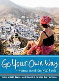 Go Your Own Way Women Travel the World Solo