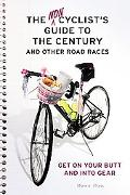 The Noncyclist's Guide to the Century and Other Road Races: Get on Your Butt and into Gear