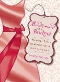 Bridesmaid on a Budget : How to Be a Brilliant Bridesmaid Without Breaking the Bank