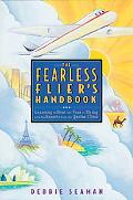 Fearless Flier's Handbook Learning to Beat the Fear of Flying With the Experts from the Qant...