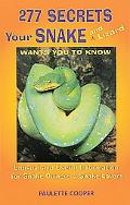 277 Secrets Your Snake and Lizard Wants You to Know Unusual and Useful Information for Snake...