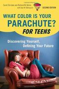 What Color Is Your Parachute? For Teens, 2nd Edition: Discovering Yourself, Defining Your Fu...