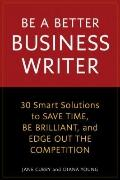Be a Brilliant Business Writer : Write Well, Write Fast, and Whip the Competition