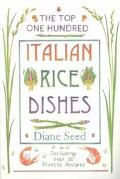 Top One Hundred Italian Rice Dishes Including over 50 Risotto Recipes