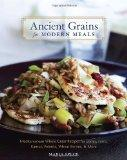 Ancient Grains for Modern Meals: Mediterranean Whole Grain Recipes for Barley, Farro, Kamut,...
