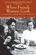 When French Women Cook: A Gastronomic Memoir with Over 250 Recipes