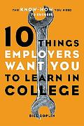 10 Things Employers Want You to Learn in College The Know-How You Need to Succeed