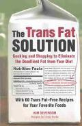 Trans Fat Solution Cooking/Shopping to Eliminate the Deadliest Fat