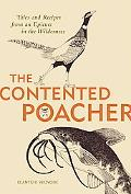 Contented Poacher Tales and Recipes from Epicure in the Wilderness