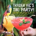 Trader Vic's Tiki Party! Cocktails & Food to Share with Friends