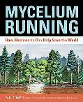 Mycelium Running How Mushrooms Can Help Save the World