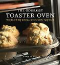 Gourmet Toaster Oven Simple And Sophisticated Meals for the Busy Cook