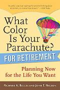 What Color Is Your Parachute? for Retirement Practical Planning for Money, Health, and Happi...