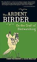 Ardent Birder On the Craft of Birdwatching
