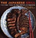 Japanese Grill : From Classic Yakitori to Steak, Seafood, and Vegetables