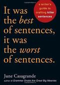 It Was the Best of Sentences, It Was the Worst of Sentences: A Writer's Guide to Crafting Ki...