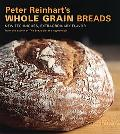 Peter Reinhart's Whole Grain Bread New Techniques, Extraordinary Flavor
