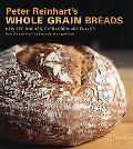 Peter Reinhart's Whole Grain Bread New Techniques, Extraordinary Flavor