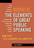 Elements of Great Public Speaking How to Be Calm, Confident, And Compelling