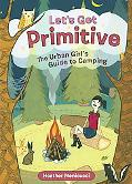 Let's Get Primitive The Urban Girl's Guide to Camping