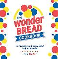 Wonder Bread Cookbook An Inventive and Unexpected Recipe Collection