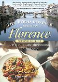 Food Lover's Guide to Florence With Culinary Excursions in Tuscany