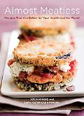 Almost Meatless: 60+ Recipes That Are Better for Your Health, Better for the Planet
