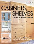 Cabinets, Shelves & Home Storage Solutions Practical Ideas & Projects for Organizing Your Home