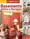 Ultimate Guide to Basements, Attics & Garages Plan, Design, Remodel Step-By-Step Projects fo...