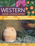 Western Home Landscaping : From the Rockies to the Pacific Coast, from Southwestern US to Br...
