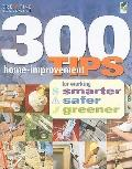 300 Home-Improvement Tips for Working Smarter, Safer, Greener