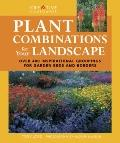 Plant Combinations for Your Landscape : Over 400 Inspirational Groupings for Barden Beds and...